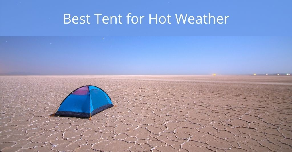 Best Tent for Hot Weather - Tent in the middle of the desert